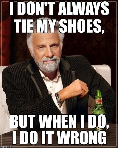 Tie Meme - the most interesting man in the world meme imgflip