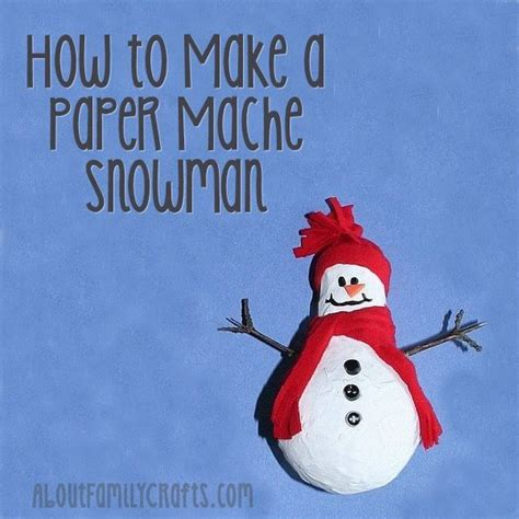 How To Make Snowman With Paper - how to make a paper mache snowman about family crafts