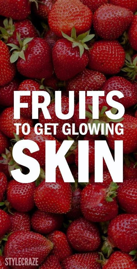 8 Fruits That Will Give You Glowing Skin by Eat These 5 Fruits To Get Healthy And Glowing Skin