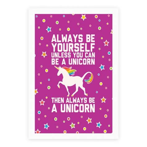Be A Unicorn by Always Be Yourself Unless You Can Be A Unicorn Posters