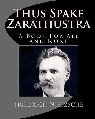 thus spake zarathustra a book for all and none classic reprint books thus spake zarathustra a book for all and none by