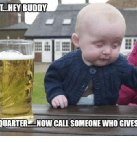 Hey Buddy Meme - lhey buddy luarter now callsomeonewho gives hey buddy