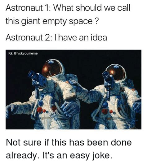 Astronaut Meme - astronaut 1 what should we call this giant empty space