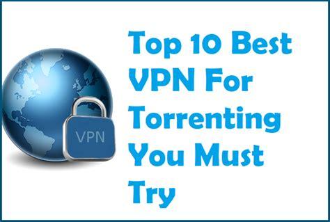 best torrenting for best vpn for torrenting top 10 free vpns you must try