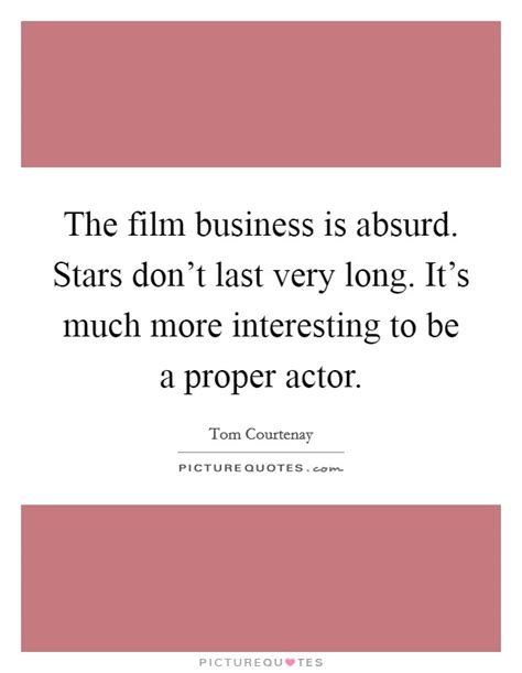 film business quotes the film business is absurd stars don t last very long