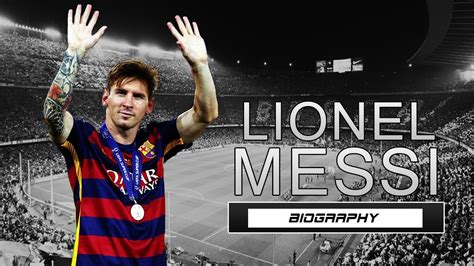 messi biography and history lionel messi biography best bio ever youtube