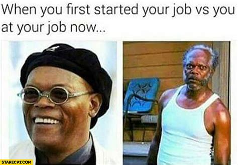 Samuel L Jackson Meme - when you first started your job vs you at your job now