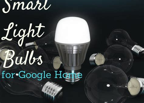 what light bulbs work with google home best smart light bulbs for google home lektron lighting