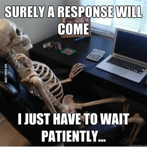 surely        wait patiently quickmeme