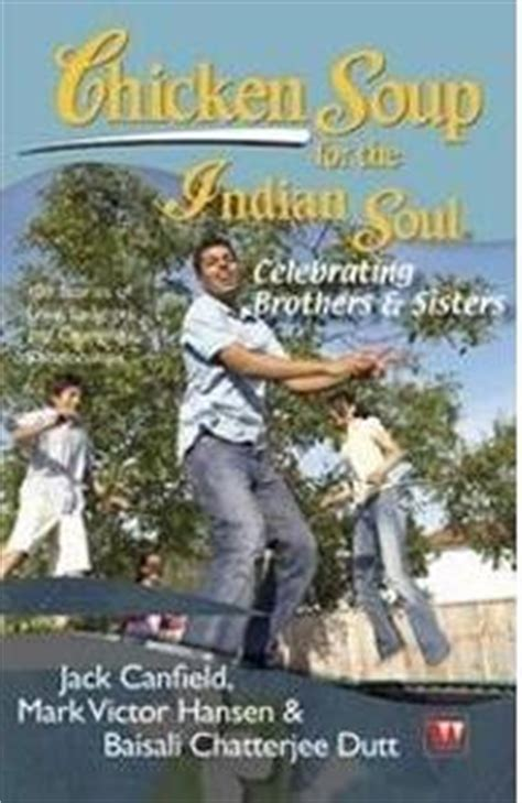 chicken soup for the soul celebrating brothers and sisters funnies and favorites about growing up and being grown up ebook chickensoup for the indian soul celebrating brother sister