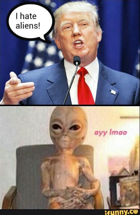 Funny Alien Memes - does donald trump know that aliens exist
