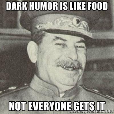 Dark Humor Memes - dark humor is like food not everyone gets it