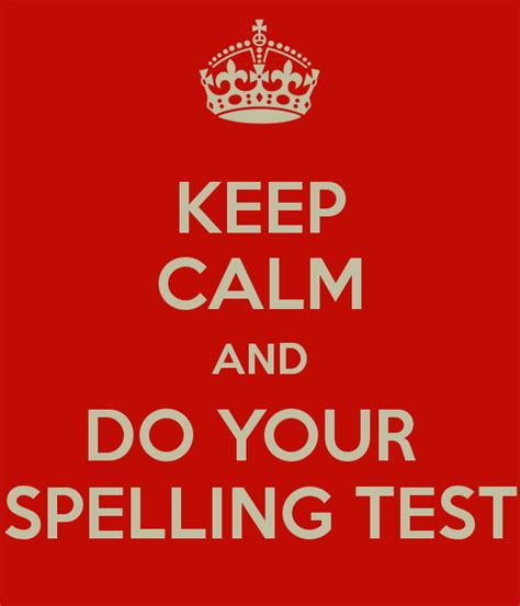 Your Pics by Keep Calm And Do Your Spelling Test Poster Betty Keep