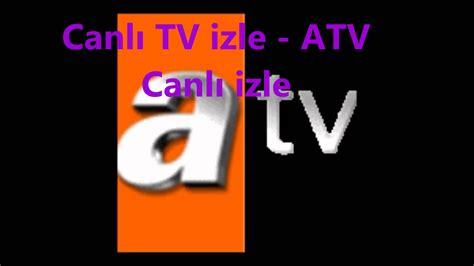 Atv Hd Izle Canl Tv Izle Bedavacanlitvizleorg | atv donmadan canlı hd izle youtube