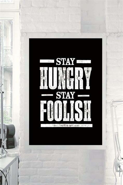 Steve Quote Poster Stay Hungry Stay Foolish Hiasan Dinding 9 best images about stay hungry stay foolish on fonts picture quotes and foolish quotes