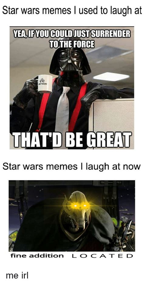 Meme Wars Game - star wars memes l used to laugh at yea if you couldjustsurrender to the force nitech that d be