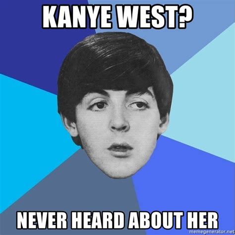 Kanye West Meme Generator - kanye west never heard about her paul mccartney meme