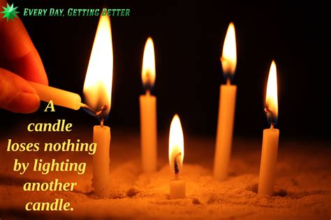 A Candle Loses Nothing By Lighting Another Candle A Candle Every Day Getting Better