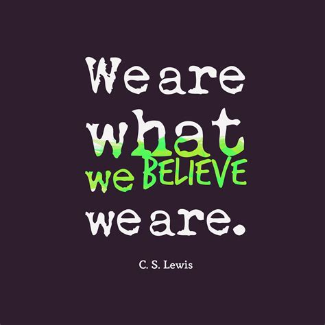 What We Believe we are what we believe we are by c s lewis like success
