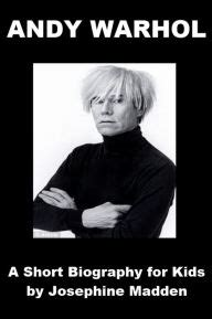 andy warhol biography for students andy warhol a short biography for kids by josephine