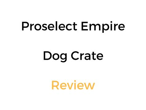 proselect empire crate proselect empire steel crate cage review