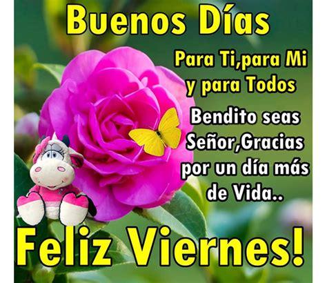 buenos deseos para ti y para m 205 191 c 243 mo amaneciste buenos dias feliz viernes mi feliz viernes mam 225