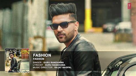 guru randhawa fashion photo guru randhawa fashion full audio song latest punjabi