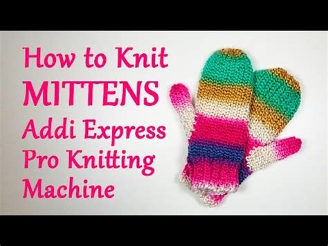 addi express professional knitting machine how to knit mittens on your addi express pro knitting