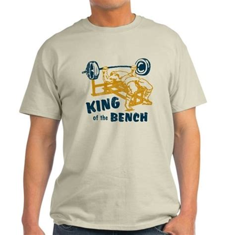 bench pressing shirt king of the bench press t shirt by retroranger