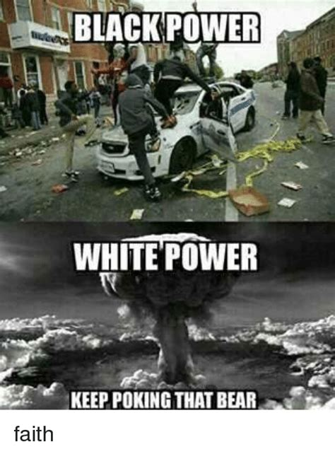 Black Power Memes - black power white power keep poking that bear faith meme