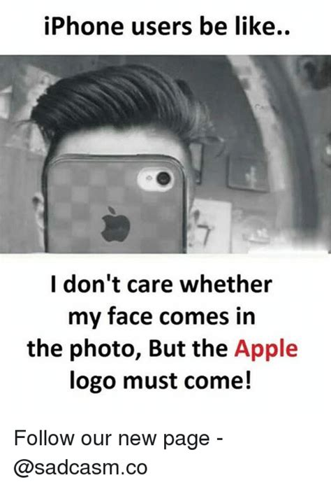 Iphone Users Be Like Meme - iphone users be like i don t care whether my face comes in