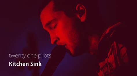 Kitchen Sink By Twenty One Pilots by Twenty One Pilots Kitchen Sink 中文歌詞字幕 Lyrics With