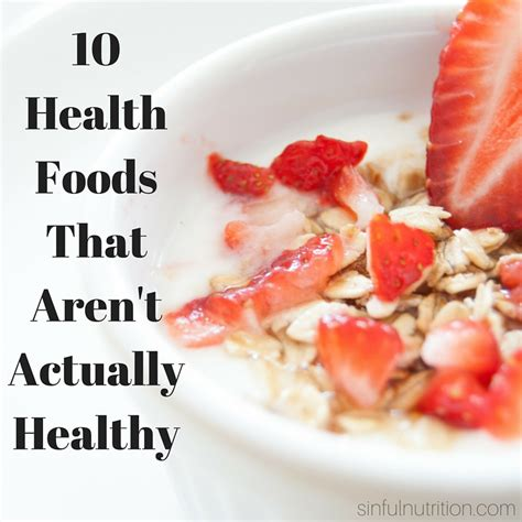 8 Healthy Foods That Actually Arent That For You by 10 Health Foods That Aren T Actually Healthy Sinful