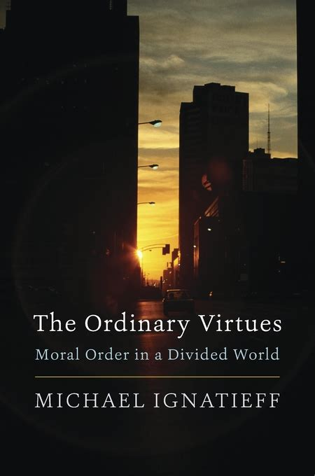 new book quot the ordinary virtues moral order in a divided
