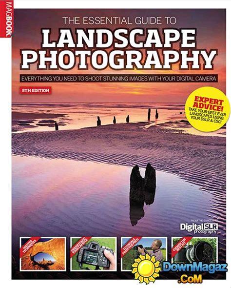 Landscape Photography Magazine Pdf The Essential Guide To Landscape Photography 5th Edition