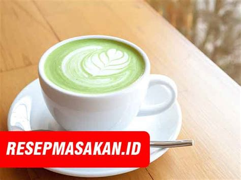cara membuat yoghurt green tea resep green tea latte cara membuat green tea ala starbucks