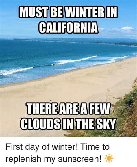 California Meme - must be winter in california there area few clouds in the