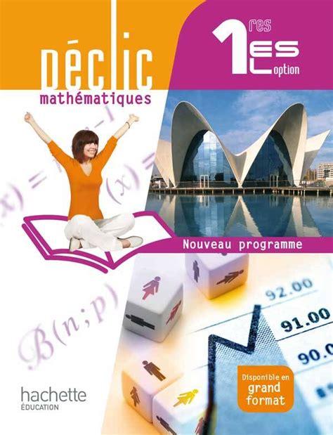 gographie 1res l es 2013954042 livre d 233 clic math 233 matiques 1res es l option livre 233 l 232 ve format compact edition 2011