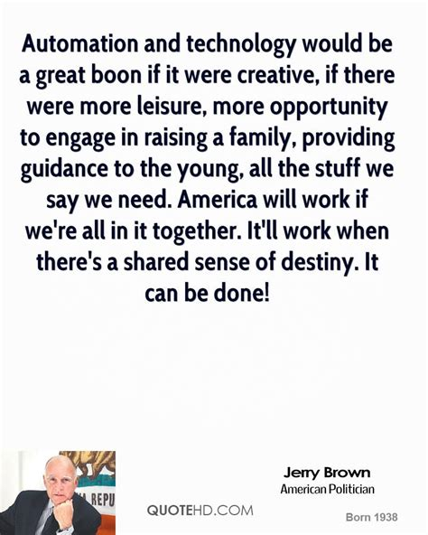 jerry brown technology quotes quotehd