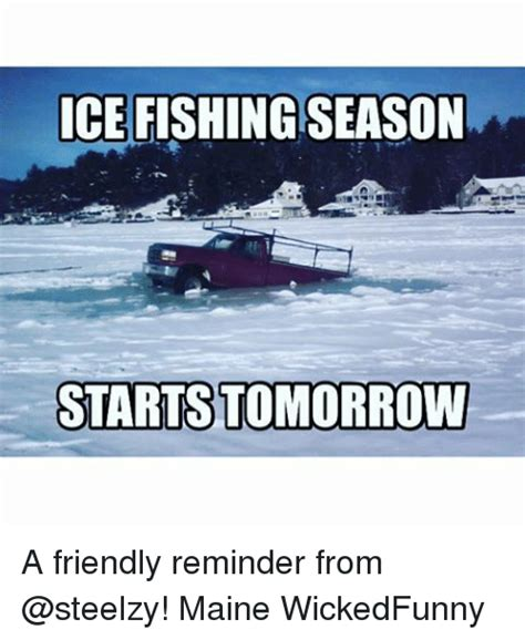 Ice Fishing Meme - ice fishing season starts tomorrow a friendly reminder