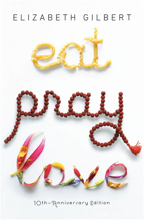 Elizabeth Gilbert Eat Pray eat pray 10th anniversary edition official