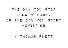 The Day You Stop Lookin Back Thomas Rhett | and karma said quot you will love someone who doesn t love you