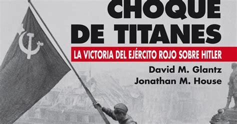 libro choque de titanes me gustan los libros choque de titanes la victoria del ej 233 rcito rojo sobre