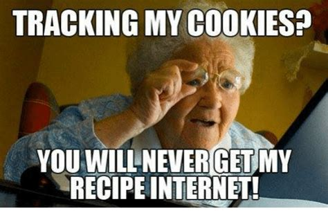 Meme Tracking - tracking my cookies you will neverget my recipe internet