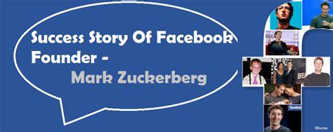 mark zuckerberg biography success story of facebook founder and ceo success story of facebook founder mark zuckerberg