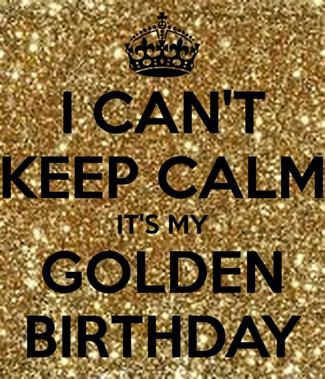 Golden Birthday Quotes I Can T Keep Calm It S My Golden Birthday Poster