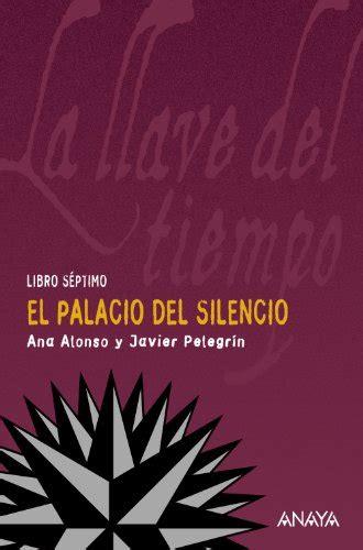 el palacio del silencio 8466785019 el palacio del silencio la llave del tiempo vii otras colecciones libros singulares la