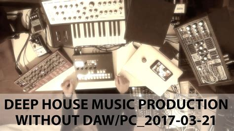house music production deep house music production no pc no daw 017 with