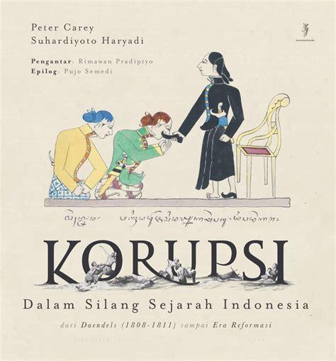 Buku Korupsi Dan Pemerintahan Sebab Akibat Dan Reformasi Susan Pr korupsi dalam silang sejarah indonesia dari daendels 1808 1811 sai era reformasi buku