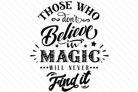 Who Never Find Those Who Dont Believe In Magic Will Never Find It Creative Fabrica